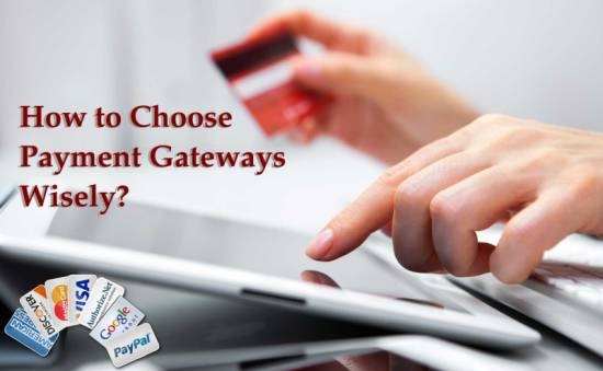 How to Choose Payment Gateways Wisely?